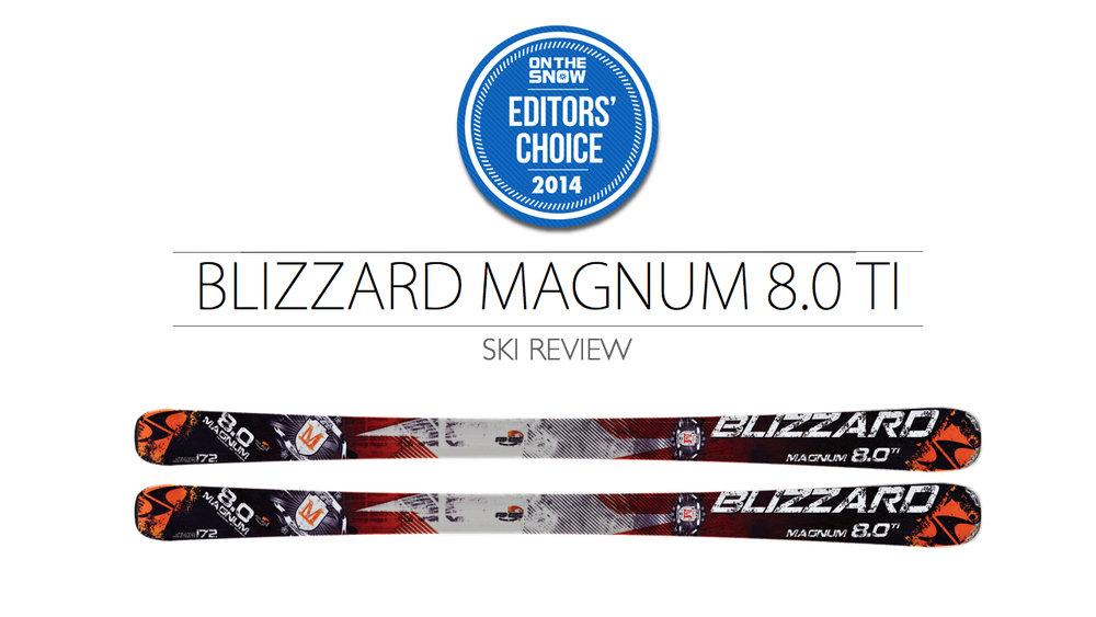 2014 Men Frontside Editor Choice Ski: Blizzard Magnum 8.0 Ti